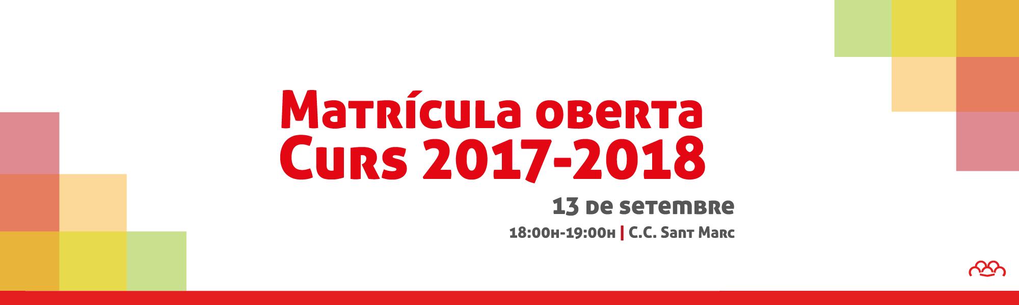 Matrícula oberta - Curs 2017-2018 - 13 de setembre - 18:00h-19:00h Centre Cultural Sant Marc
